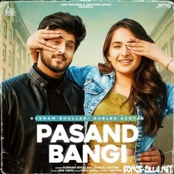 Pasand Bangi Song Download 2021